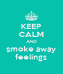KEEP CALM AND smoke away feelings - Personalised Poster A4 size