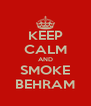 KEEP CALM AND SMOKE BEHRAM - Personalised Poster A4 size