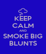 KEEP CALM AND SMOKE BIG BLUNTS - Personalised Poster A4 size