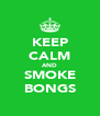 KEEP CALM AND SMOKE BONGS - Personalised Poster A4 size