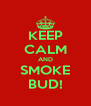 KEEP CALM AND SMOKE BUD! - Personalised Poster A4 size