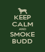 KEEP CALM AND SMOKE BUDD - Personalised Poster A4 size