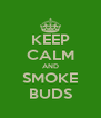 KEEP CALM AND SMOKE BUDS - Personalised Poster A4 size