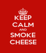 KEEP CALM AND SMOKE CHEESE - Personalised Poster A4 size