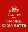 KEEP CALM AND SMOKE CIGARETTE - Personalised Poster A4 size
