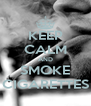 KEEP CALM AND SMOKE CIGARETTES - Personalised Poster A4 size