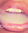 KEEP CALM AND SMOKE  CIGARRATTE - Personalised Poster A4 size