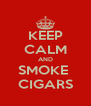 KEEP CALM AND SMOKE  CIGARS - Personalised Poster A4 size