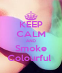 KEEP CALM AND Smoke Colourful  - Personalised Poster A4 size