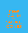 KEEP CALM AND SMOKE CONES - Personalised Poster A4 size