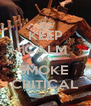 KEEP CALM AND SMOKE  CRITICAL - Personalised Poster A4 size