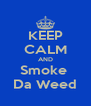 KEEP CALM AND Smoke  Da Weed - Personalised Poster A4 size