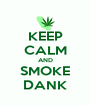 KEEP CALM AND SMOKE DANK - Personalised Poster A4 size