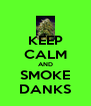 KEEP CALM AND SMOKE DANKS - Personalised Poster A4 size