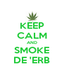 KEEP CALM AND SMOKE DE 'ERB - Personalised Poster A4 size