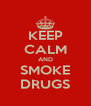 KEEP CALM AND SMOKE DRUGS - Personalised Poster A4 size