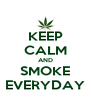 KEEP CALM AND SMOKE EVERYDAY - Personalised Poster A4 size