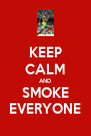 KEEP CALM AND SMOKE EVERYONE - Personalised Poster A4 size