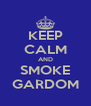 KEEP CALM AND SMOKE GARDOM - Personalised Poster A4 size