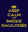 KEEP CALM AND SMOKE GAULOISES - Personalised Poster A4 size