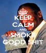 KEEP CALM AND SMOKE GOOD SHIT - Personalised Poster A4 size