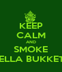 KEEP CALM AND SMOKE HELLA BUKKETS - Personalised Poster A4 size