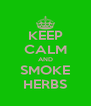 KEEP CALM AND SMOKE HERBS - Personalised Poster A4 size
