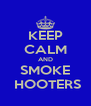 KEEP CALM AND SMOKE  HOOTERS - Personalised Poster A4 size