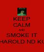 KEEP CALM AND SMOKE IT LIKE HAROLD ND KUMAR - Personalised Poster A4 size