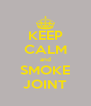 KEEP CALM and SMOKE JOINT - Personalised Poster A4 size