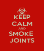 KEEP CALM AND SMOKE  JOINTS - Personalised Poster A4 size
