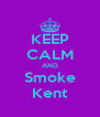 KEEP CALM AND Smoke Kent - Personalised Poster A4 size