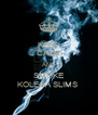 KEEP CALM AND SMOKE KOLEGA SLIMS  - Personalised Poster A4 size