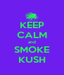 KEEP CALM and SMOKE KUSH - Personalised Poster A4 size