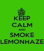 KEEP CALM AND SMOKE LEMONHAZE - Personalised Poster A4 size