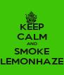 KEEP CALM AND SMOKE LEMONHAZE - Personalised Poster A4 size