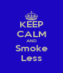 KEEP CALM AND Smoke Less - Personalised Poster A4 size