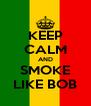 KEEP CALM AND SMOKE LIKE BOB - Personalised Poster A4 size
