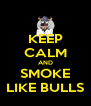 KEEP CALM AND SMOKE LIKE BULLS - Personalised Poster A4 size