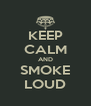 KEEP CALM AND SMOKE LOUD - Personalised Poster A4 size