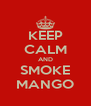KEEP CALM AND SMOKE MANGO - Personalised Poster A4 size