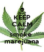 KEEP CALM AND smoke  marejuana - Personalised Poster A4 size