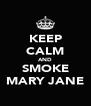 KEEP CALM AND SMOKE MARY JANE - Personalised Poster A4 size