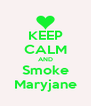 KEEP CALM AND Smoke Maryjane - Personalised Poster A4 size