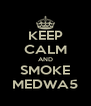 KEEP CALM AND SMOKE MEDWA5 - Personalised Poster A4 size