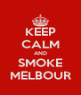 KEEP CALM AND SMOKE MELBOUR - Personalised Poster A4 size