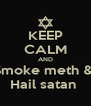 KEEP CALM AND Smoke meth &  Hail satan  - Personalised Poster A4 size