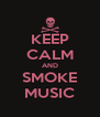KEEP CALM AND SMOKE MUSIC - Personalised Poster A4 size