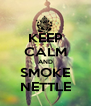 KEEP CALM AND SMOKE NETTLE - Personalised Poster A4 size