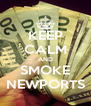 KEEP CALM AND SMOKE NEWPORTS - Personalised Poster A4 size